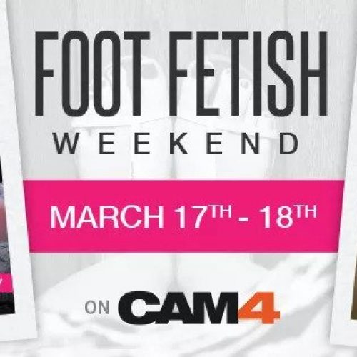 CAM4 Foot Fetish Weekend – March 17-18Th, 2018