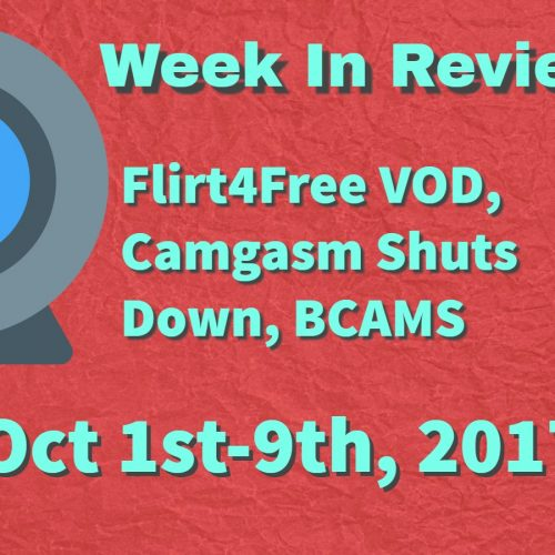 Week In Review (Oct 1-8, 2017) Flirt4Free VOD, Camgasm Shuts Down and More!
