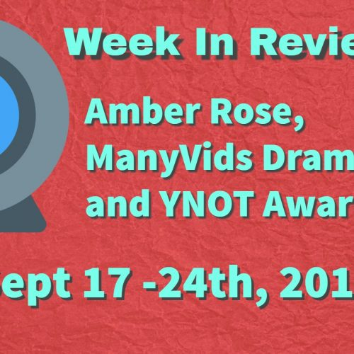 Week In Review (Sept 17-24, 2017) ManyVids Drama, Amber Rose and More!