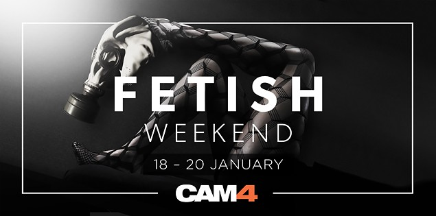 CAM4 Fetish Weekend - 2019